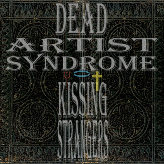 Dead Artist Syndrome – Kissing Strangers (idea)